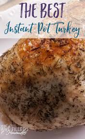 best thanksgiving turkey ever the best instant pot turkey awe filled homemaker