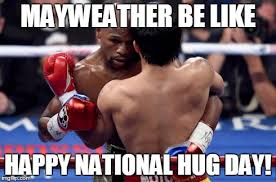 Pacquiao Mayweather Memes - may 2nd will be dubbed national hug day imgflip