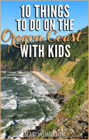 things to do in every state 10 things to do on the oregon coast with kids scary mommy