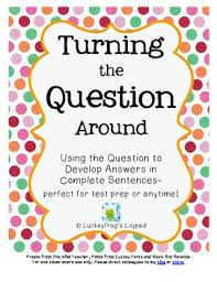 turning the question around to answer in complete sentences test