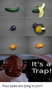 It S A Trap Meme - memecentercom z it s a trap your eyes are lying to you meme on