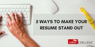 Make Your Resume 5 Ways To Make Your Resume Stand Out Abm College