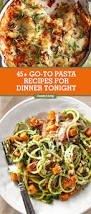 45 easy pasta dinner recipes best family pasta dishes