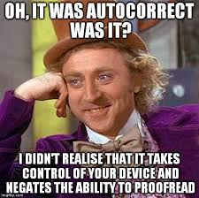 Autocorrect Meme - if it gets you everytime then maybe turn the damn thing off