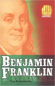 biography facts about benjamin franklin benjamin franklin just the facts biographies thomas streissguth