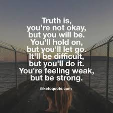 Sad Okay Meme - lovely truth is you re not okay but you will be you ll hold on but