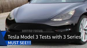 must see near production tesla model 3 tests with 3 series youtube