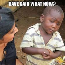 What Now Meme - dave said what now skeptical third world kid make a meme