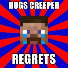 Creeper Meme Generator - hugs creeper regrets first world minecraft problems meme generator