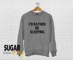 d rather be sleeping sweatshirt jumper sweater sweatshirt