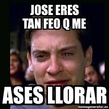 Jose Meme - meme crying peter parker jose eres tan feo q me ases llorar