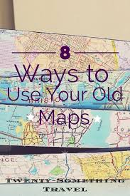 Paper Maps 9 Things To Do With Old Maps
