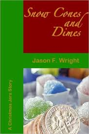 snow cones and dimes a jar story by jason f wright