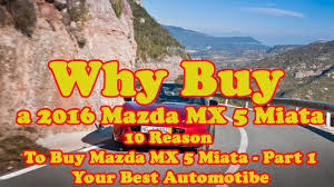 buy mazda why buy a 2016 mazda mx 5 miata 10 reason to buy mazda mx 5