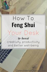 Organizing An Office Desk How To Feng Shui Your Desk Gates Interior Design And Feng Shui