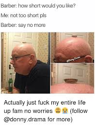 Fuck My Life Memes - barber how short would you like me not too short pls barber say