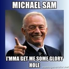 Michael Sam Meme - michael sam i mma get me some glory hole jerry jones meme generator