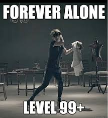 Level Meme - forever alone level 99 forever alone dance quickmeme