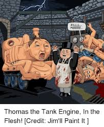 Thomas The Tank Engine Meme - killll le le le thomas the tank engine in the flesh credit jim ll