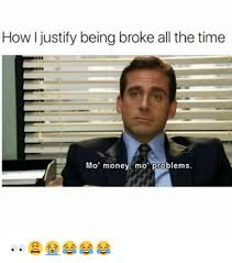 Money Problems Meme - how i justify being broke all the time mo money mo problems