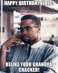Malcolm X Memes - happy birthday lyric belike your grandpa cracker meme malcolm x