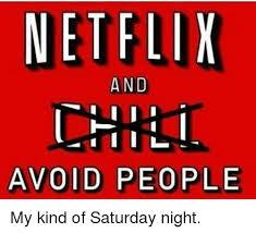 Saturday Night Meme - netflix and avoid people my kind of saturday night meme on sizzle