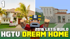 build dream house minecraft xbox one let s build the hgtv dream home 2016 part 1