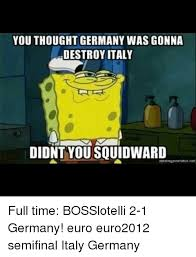 Squidward Meme Generator - you thought germany was gonna destroy italy didnt you squidward