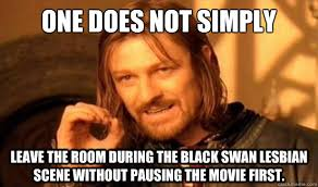Black Swan Meme - one does not simply leave the room during the black swan lesbian