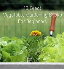 10 great vegetable gardening books for beginners u2013 suggest me some