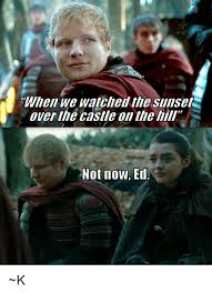 Over The Hill Meme - when we watched the sunset over the castle on the hill not now ed k