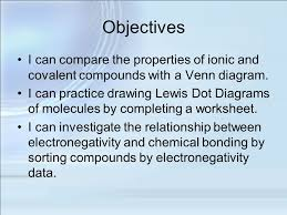 objectives i can compare the properties of ionic and covalent