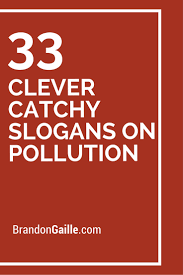 33 clever catchy slogans on pollution slogans on pollution and