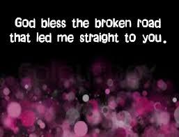 wedding quotes road rascal flatts god bless the broken road song lyrics song