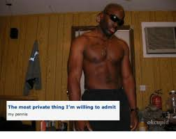 Ok Cupid Meme - the most private thing i m willing to admit my pennis okcupid