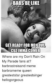 Barbra Streisand Meme - 25 best memes about barbra streisand queen be like meme