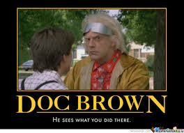 Doc Brown Meme - doc brown sees what you did there by dasarcasticzomb meme center
