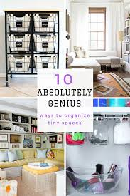 Small Spaces Living 10 Absolutely Genius Ways To Organize Tiny Spaces Tiny Spaces