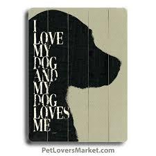 i love my dog and my dog loves me dog print dog sign