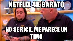 Chumlee Meme - netflix 4k barato no se rick me parece un timo rick and chumlee