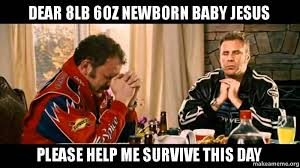 Mean Jesus Meme - dear 8lb 6oz newborn baby jesus please help me survive this day