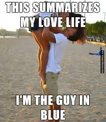 Cute Love Meme - this summarizes my love life i m the guy in blue love memes images