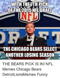 Funny Chicago Bears Memes - with the th pick of the 2015 nfl draft nfl the chicagobearsselect