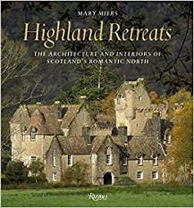 scottish homes and interiors highland retreats the architecture and interiors of scotland s