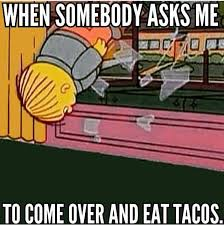 Taco Memes - that s the very least most would do for a taco invite dhtg