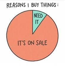 Buy All The Things Meme - reasons i buy things need it s on sale meme on me me