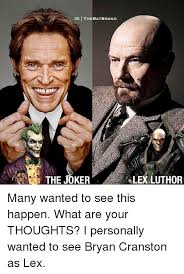 Bryan Cranston Memes - ig thebatbrand the joker elexluthor many wanted to see this happen