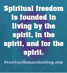 the meaning of spiritual freedom practical homeschooling magazine