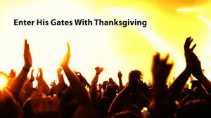 enter his gates with thanksgiving for the lord is