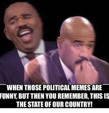 Funny Political Memes - when those political memes are funny but then you remember this is